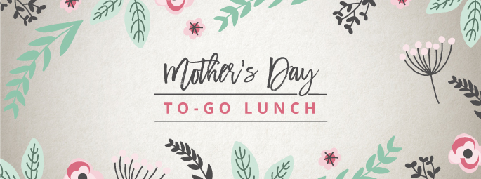Mother's Day To-Go Lunch